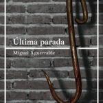 Última parada de Miguel Aguerralde por Antonio Parra